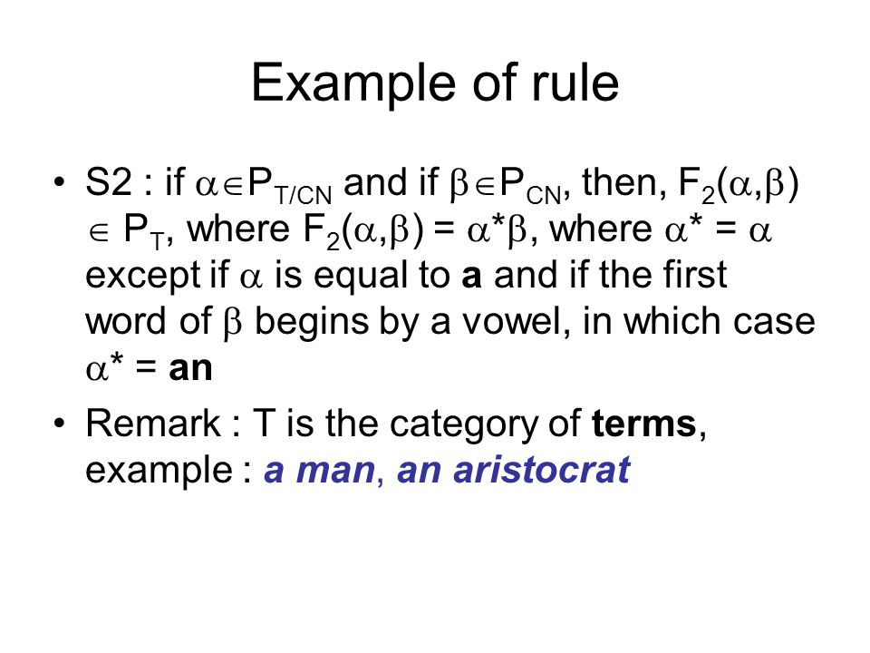 Example of rule S2 : if P T/CN and if P CN, then, F 2 (, ) P T, where F 2 (, ) = *, where * = except if is equal to a and if the first word of begins
