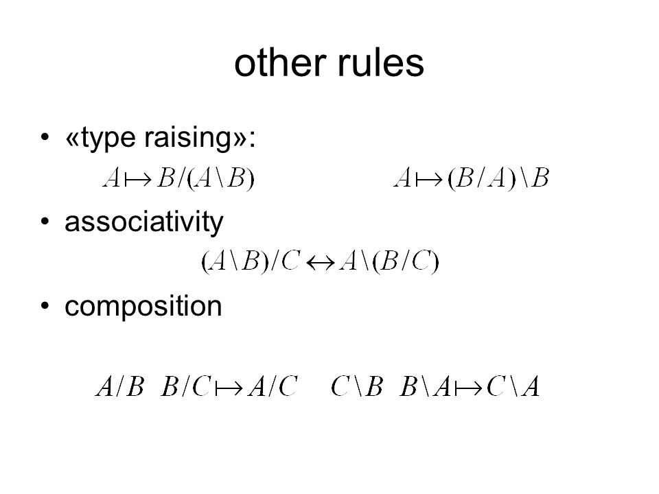 other rules «type raising»: associativity composition