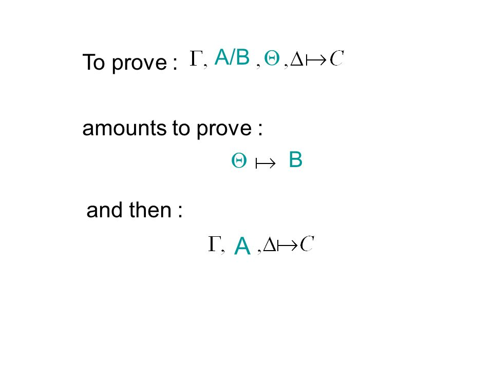To prove : A/B amounts to prove : B and then : A