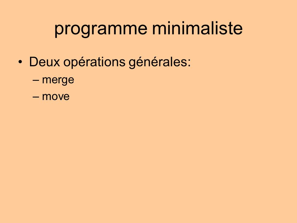programme minimaliste Deux opérations générales: –merge –move