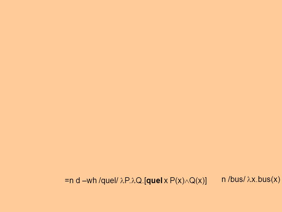 =n d –wh /quel/ P. Q.[quel x P(x) Q(x)] n /bus/ x.bus(x)