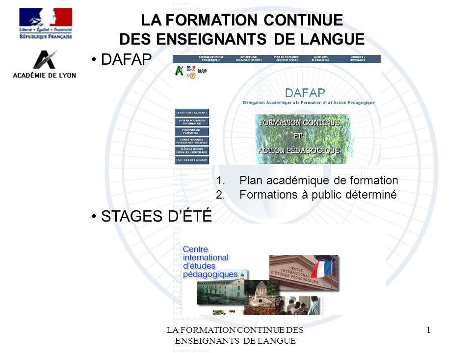 LA FORMATION CONTINUE DES ENSEIGNANTS DE LANGUE 1 LA FORMATION CONTINUE DES ENSEIGNANTS DE LANGUE DAFAP 1.Plan académique de formation 2.Formations à