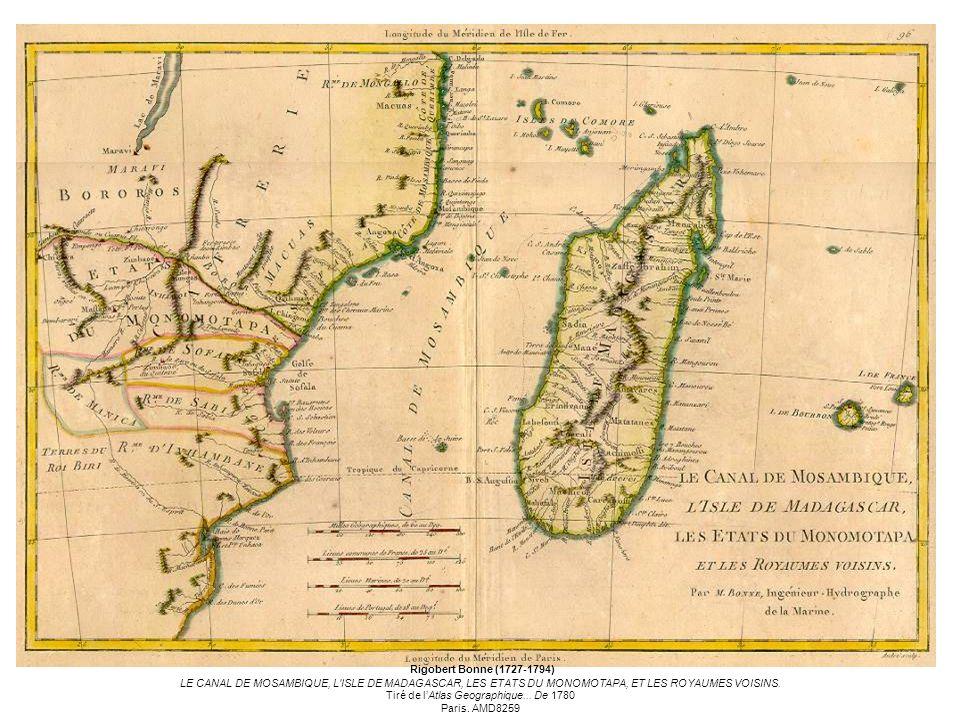 Rigobert Bonne (1727-1794) LE CANAL DE MOSAMBIQUE, L ISLE DE MADAGASCAR, LES ETATS DU MONOMOTAPA, ET LES ROYAUMES VOISINS.