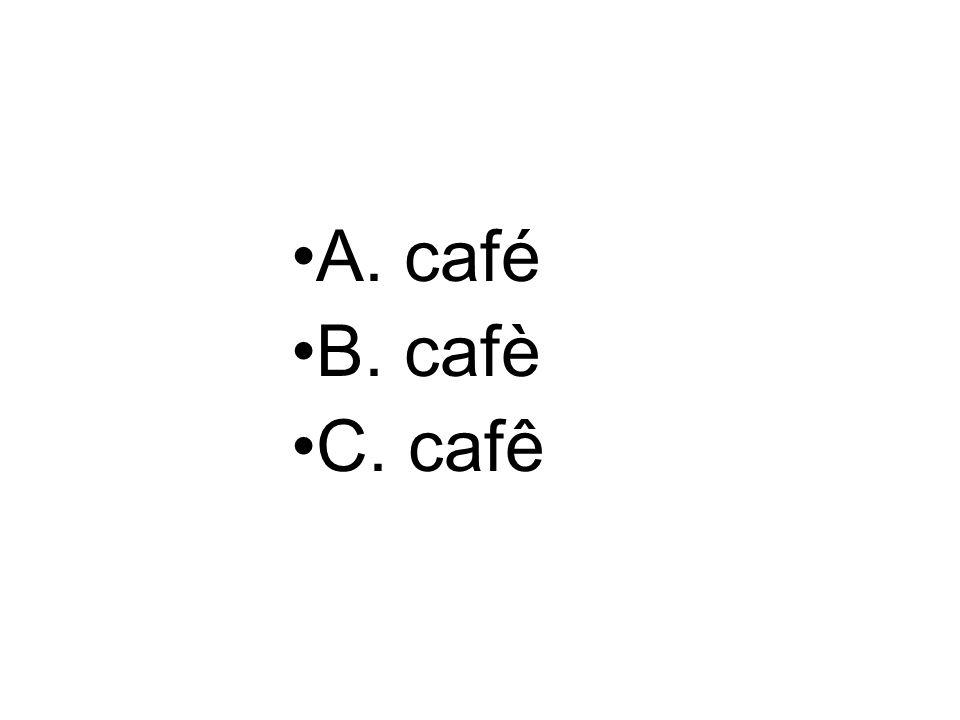 A. café B. cafè C. cafê