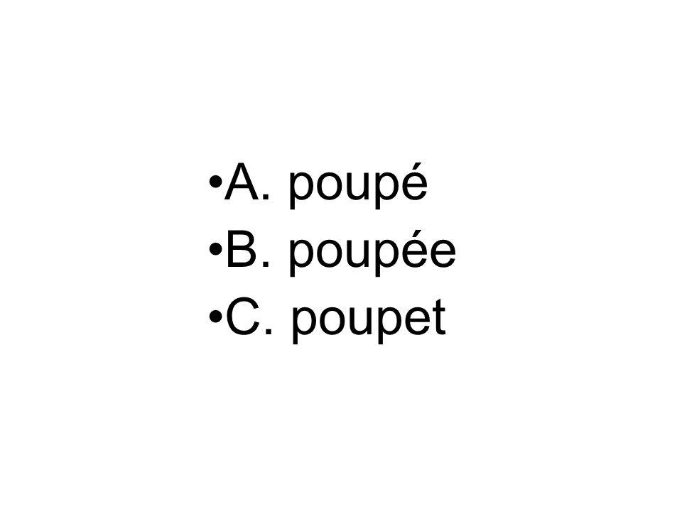A. poupé B. poupée C. poupet