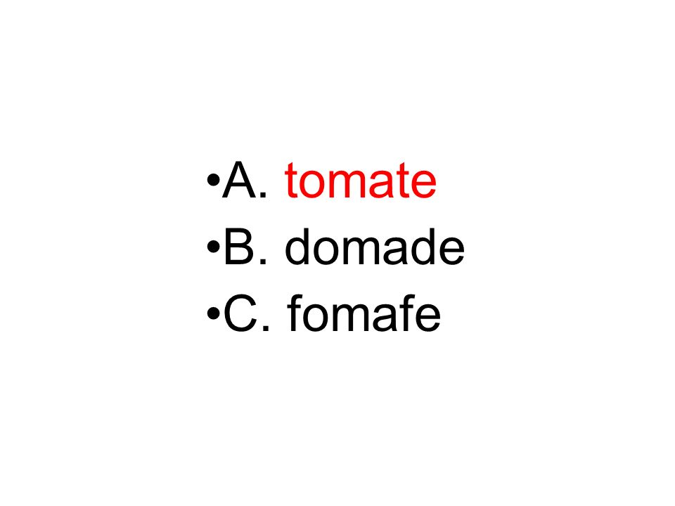 A. tomate B. domade C. fomafe