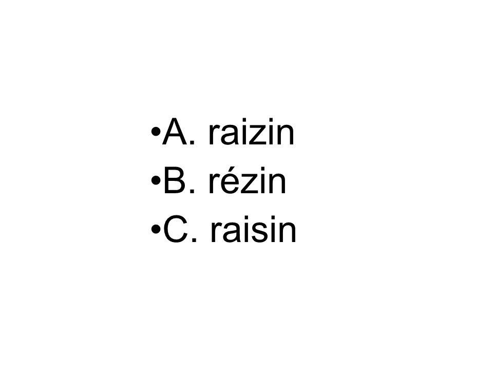 A. raizin B. rézin C. raisin