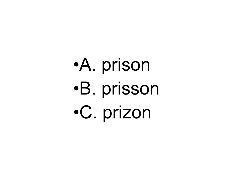 A. prison B. prisson C. prizon