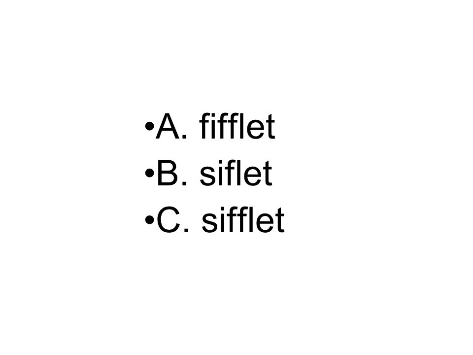 A. fifflet B. siflet C. sifflet