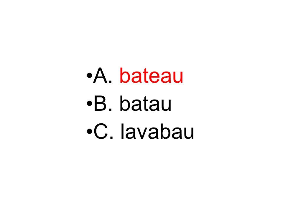 A. bateau B. batau C. lavabau