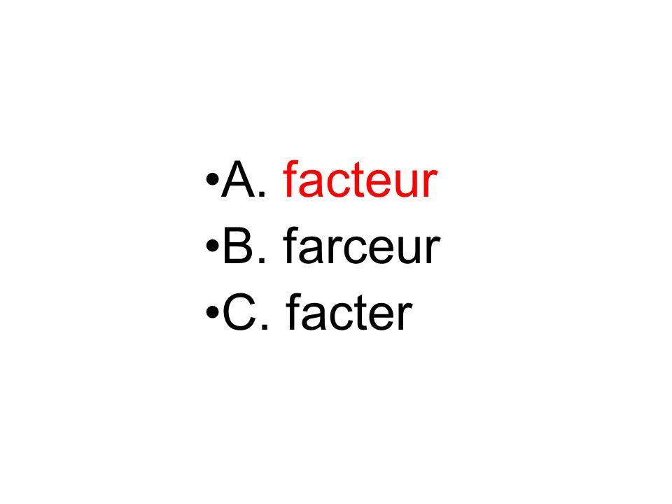 A. facteur B. farceur C. facter