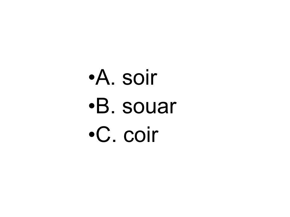 A. soir B. souar C. coir