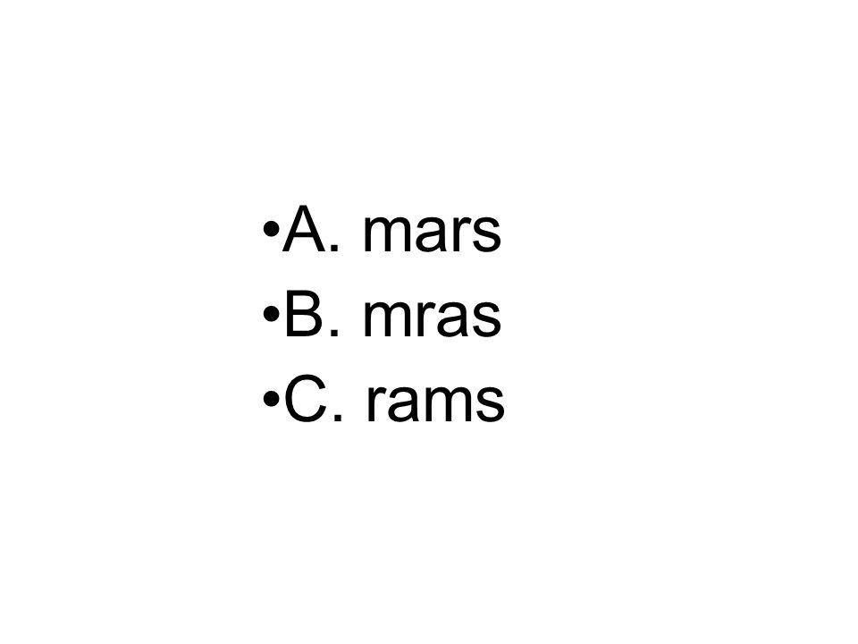A. mars B. mras C. rams