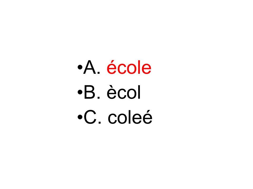 A. école B. ècol C. coleé