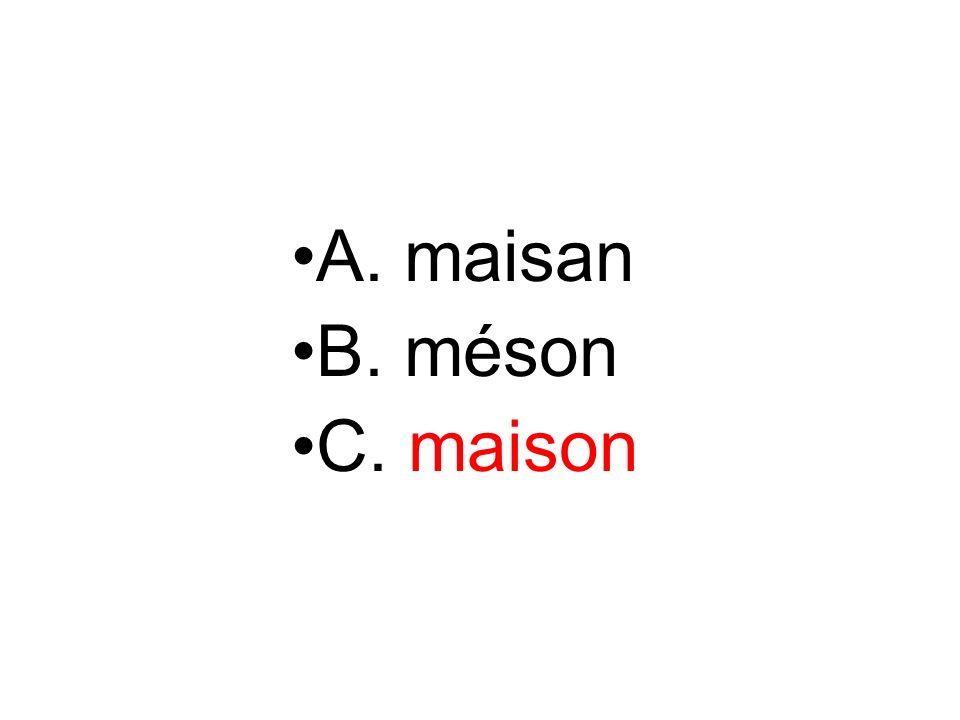 A. maisan B. méson C. maison