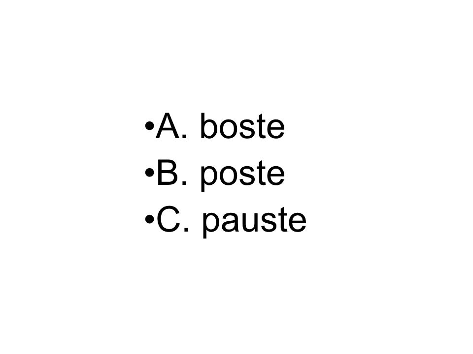 A. boste B. poste C. pauste