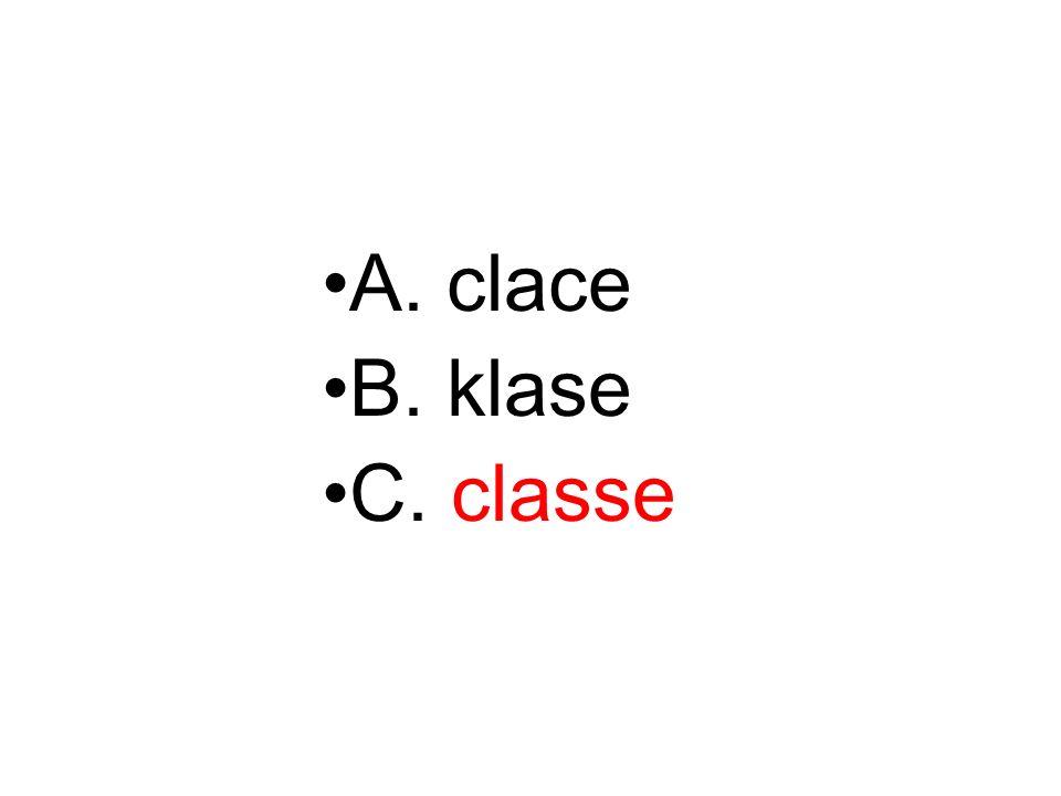 A. clace B. klase C. classe