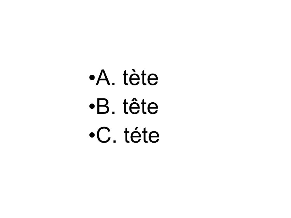 A. tète B. tête C. téte