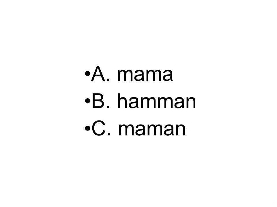 A. mama B. hamman C. maman
