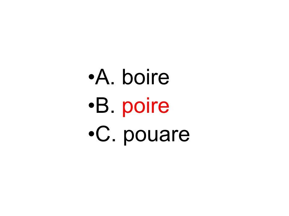 A. boire B. poire C. pouare