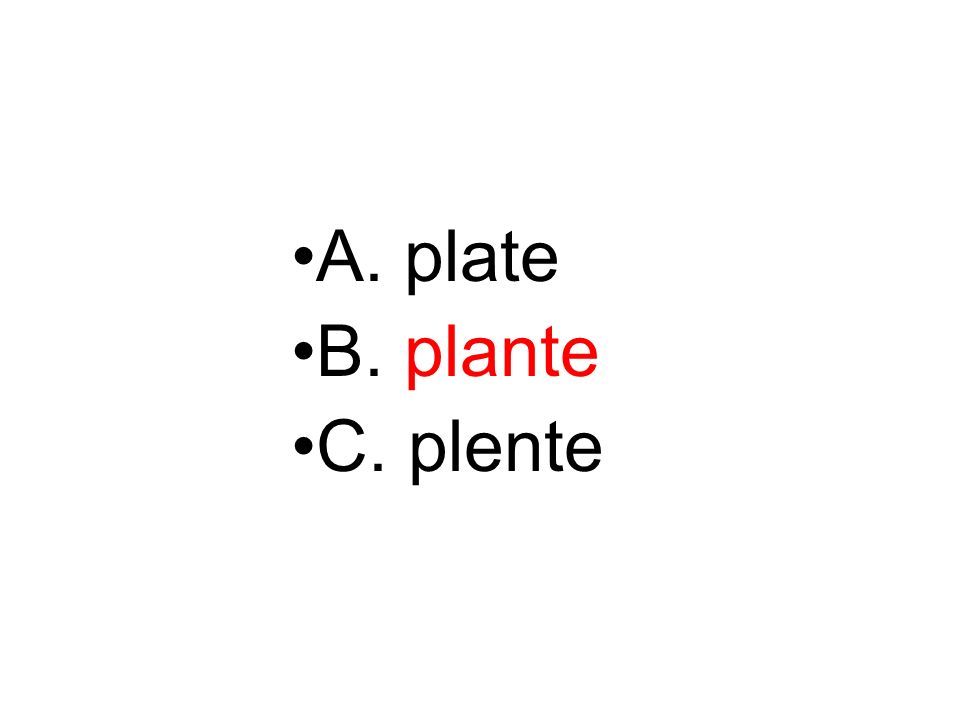 A. plate B. plante C. plente