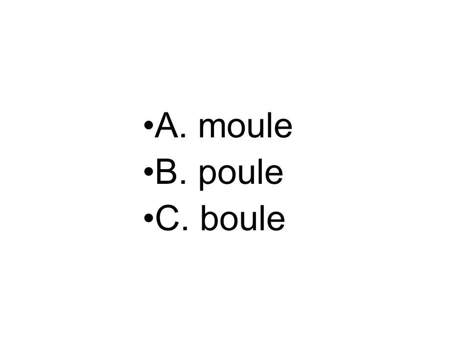 A. moule B. poule C. boule