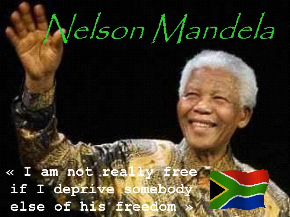 Nelson Mandela « I am not really free if I deprive somebody else of his freedom »