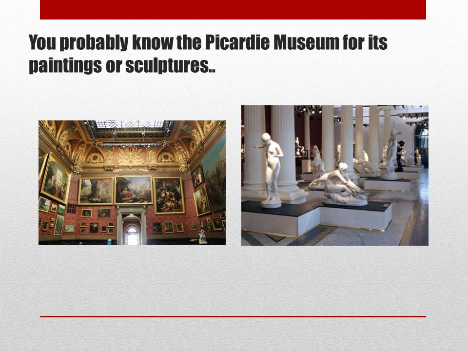 You probably know the Picardie Museum for its paintings or sculptures..