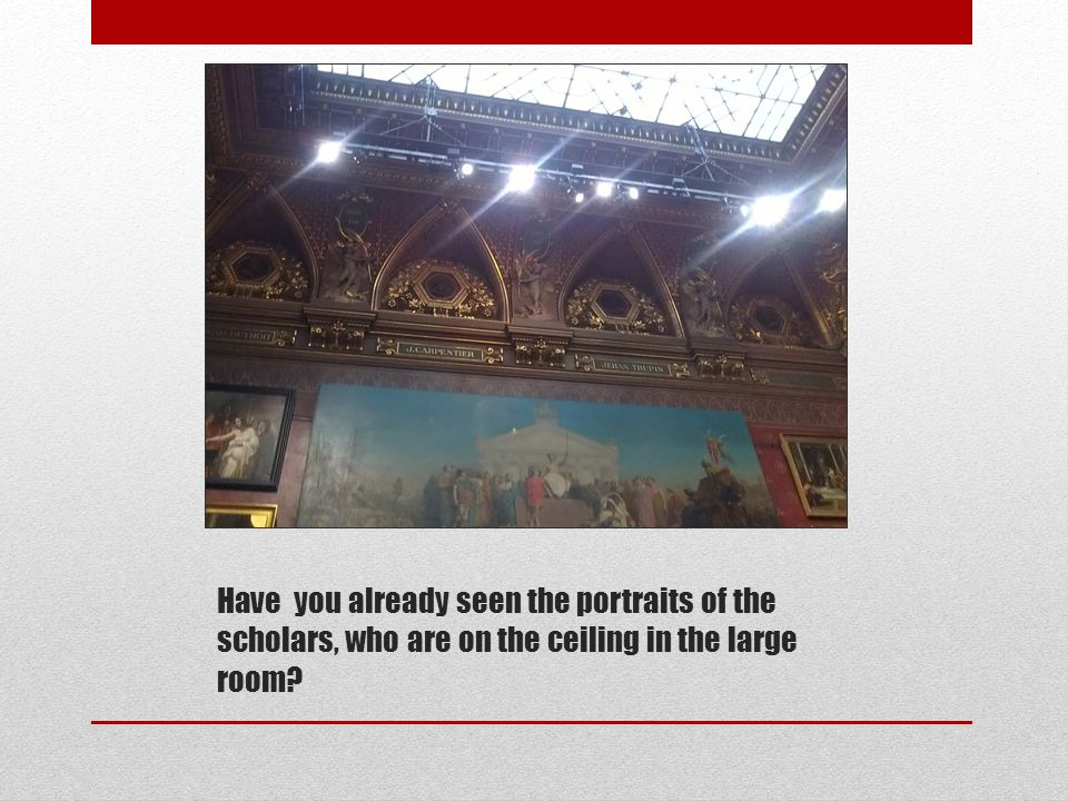 Have you already seen the portraits of the scholars, who are on the ceiling in the large room