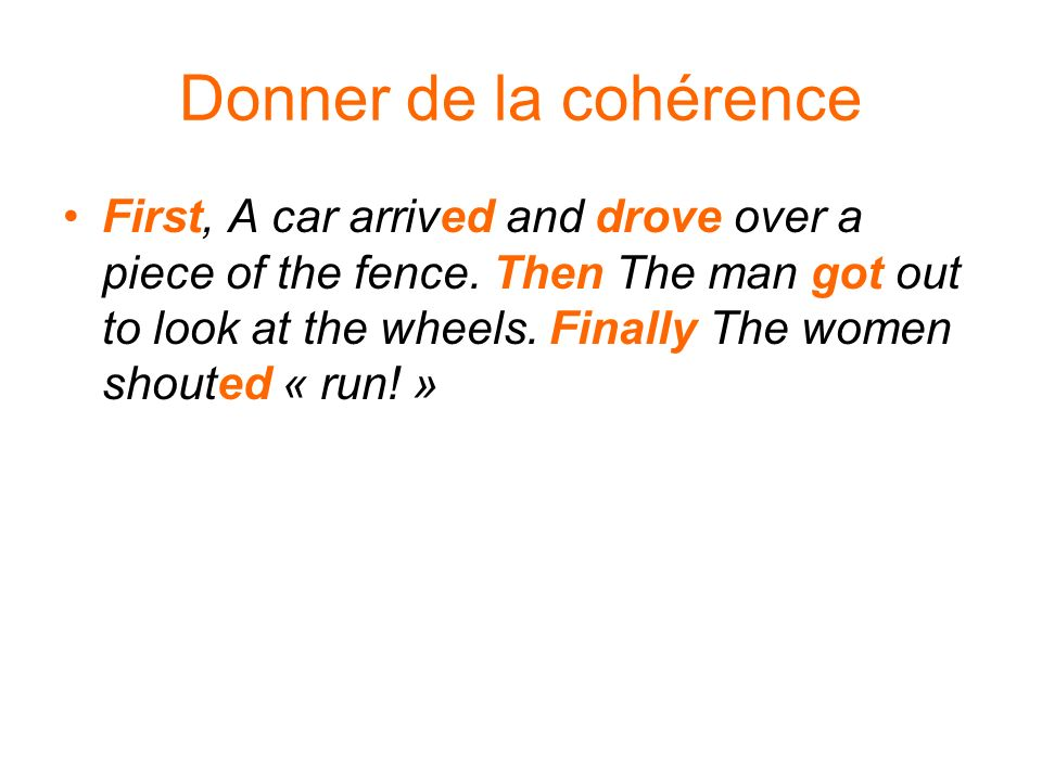 Donner de la cohérence First, A car arrived and drove over a piece of the fence.