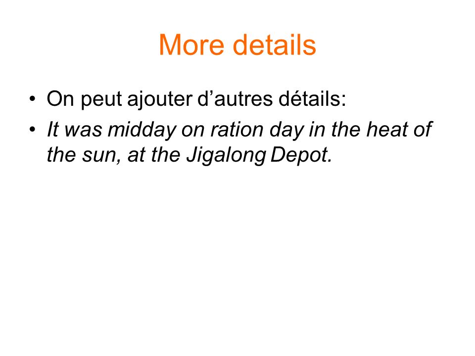 More details On peut ajouter dautres détails: It was midday on ration day in the heat of the sun, at the Jigalong Depot.