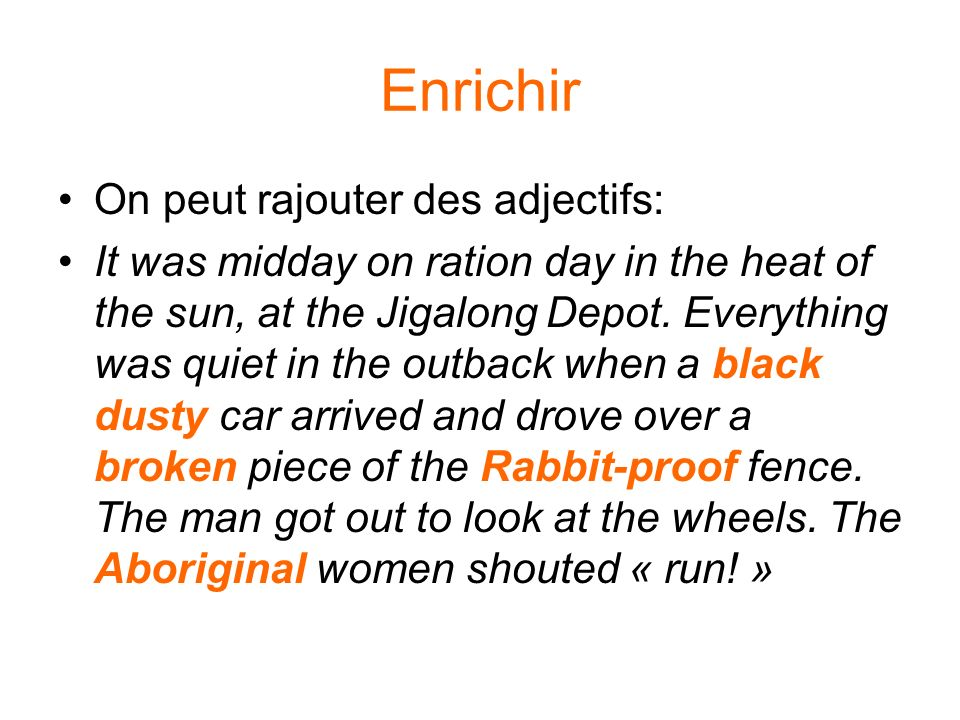 Enrichir On peut rajouter des adjectifs: It was midday on ration day in the heat of the sun, at the Jigalong Depot.
