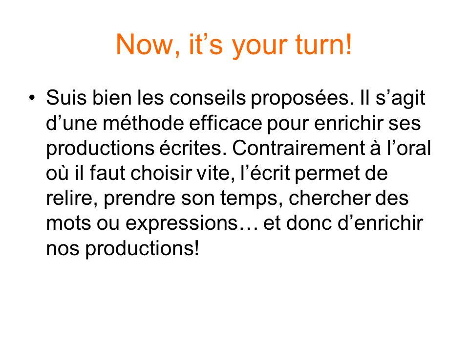 Now, its your turn. Suis bien les conseils proposées.