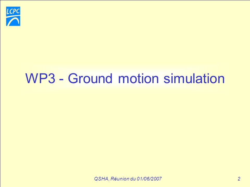 QSHA, Réunion du 01/06/20072 WP3 - Ground motion simulation