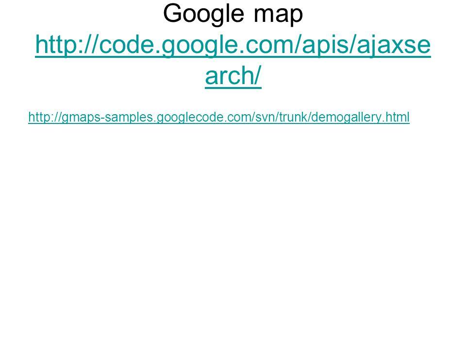 Google map http://code.google.com/apis/ajaxse arch/ http://code.google.com/apis/ajaxse arch/ http://gmaps-samples.googlecode.com/svn/trunk/demogallery.html