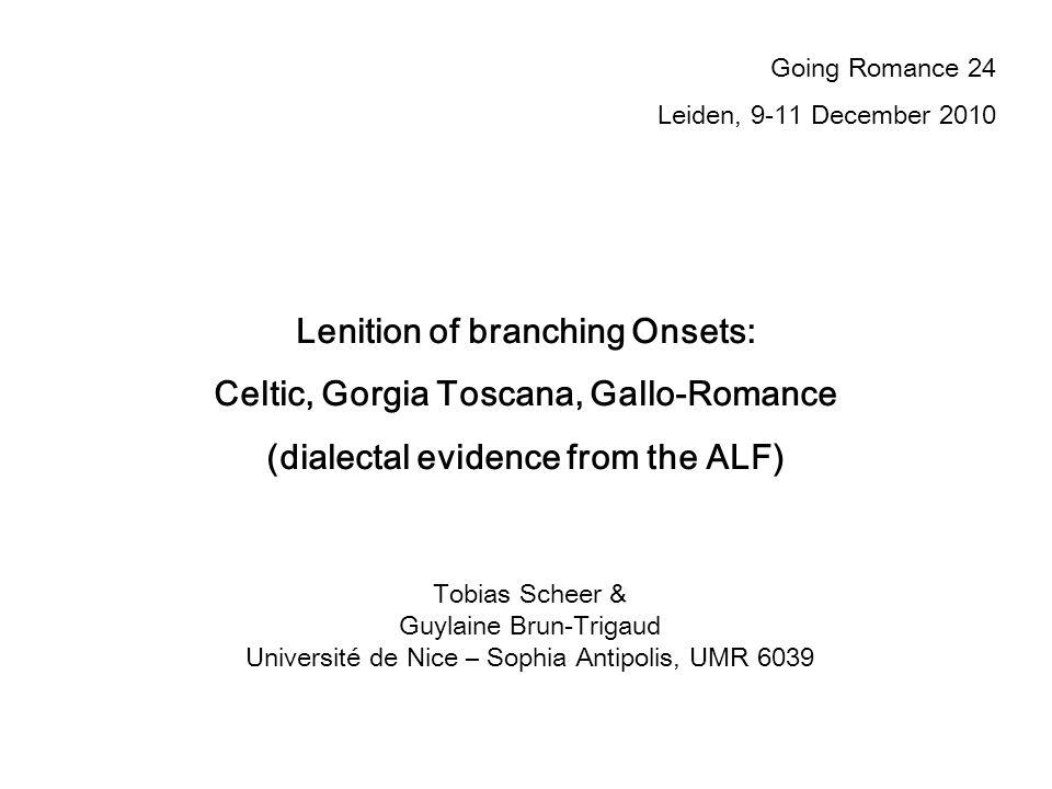 Tobias Scheer & Guylaine Brun-Trigaud Université de Nice – Sophia Antipolis, UMR 6039 Lenition of branching Onsets: Celtic, Gorgia Toscana, Gallo-Roma