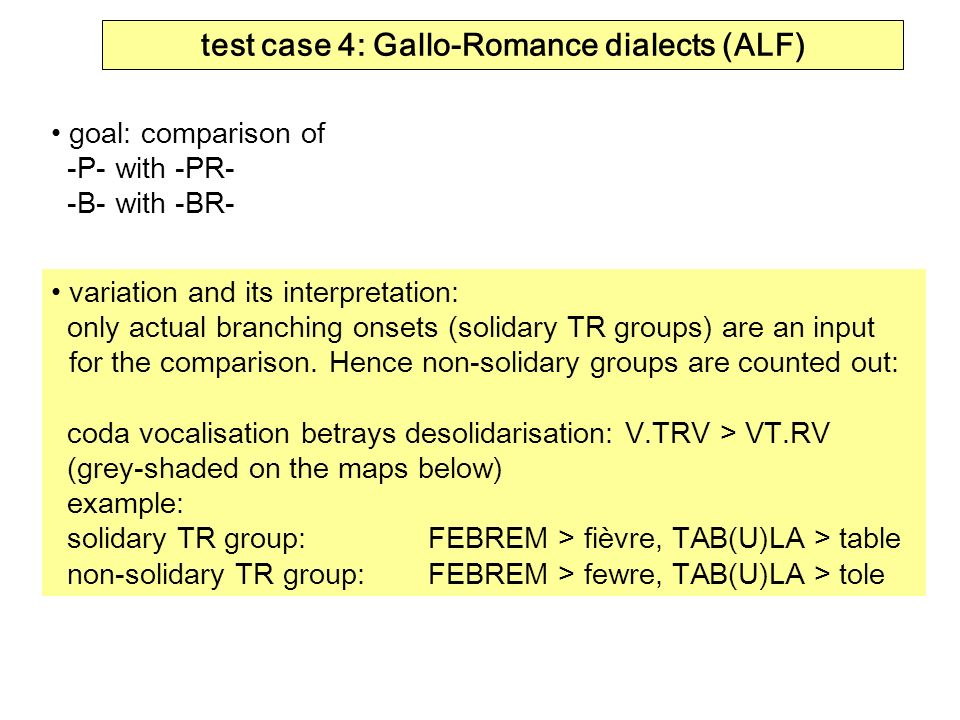 test case 4: Gallo-Romance dialects (ALF) goal: comparison of -P- with -PR- -B- with -BR- variation and its interpretation: only actual branching onse