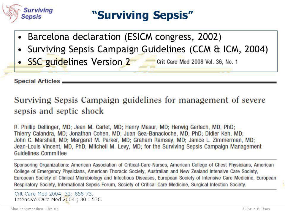 Sino-Fr Symposium - Oct 07C. Brun-Buisson Surviving Sepsis Barcelona declaration (ESICM congress, 2002) Surviving Sepsis Campaign Guidelines (CCM & IC