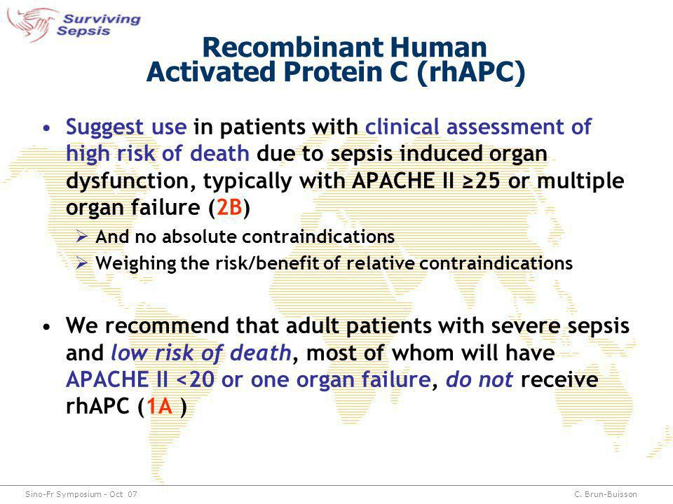 Sino-Fr Symposium - Oct 07C. Brun-Buisson Recombinant Human Activated Protein C (rhAPC) Suggest use in patients with clinical assessment of high risk