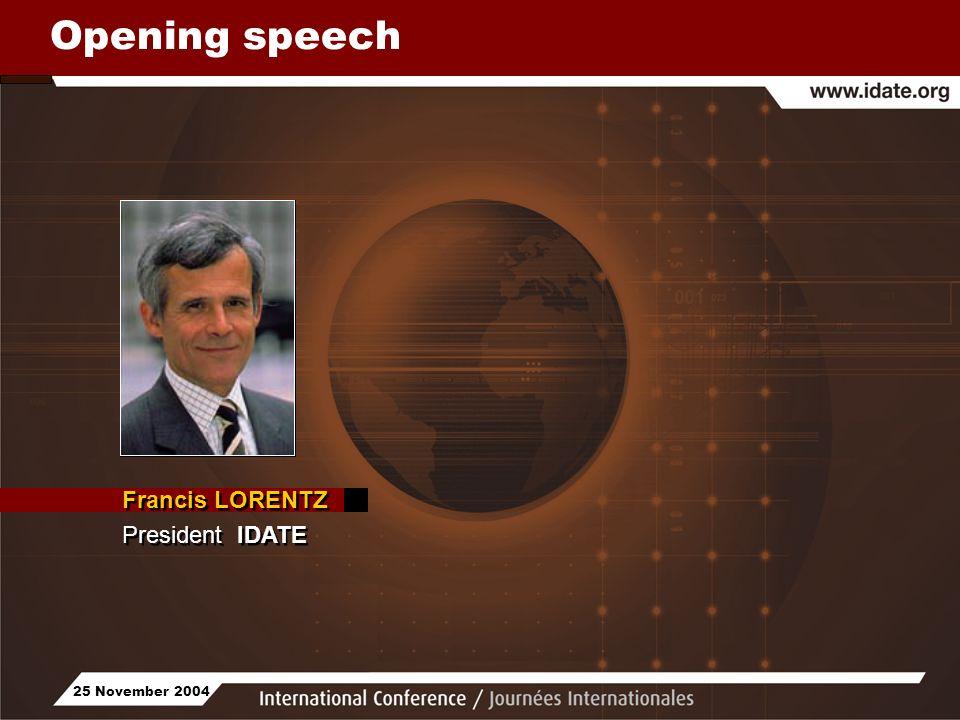 25 November 2004 Opening speech Francis LORENTZ President IDATE Francis LORENTZ President IDATE