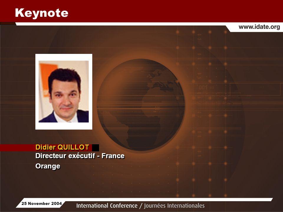 25 November 2004 Keynote Didier QUILLOT Directeur exécutif - France Orange Didier QUILLOT Directeur exécutif - France Orange