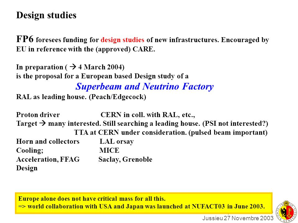 Alain Blondel, journée neutrinos Jussieu 27 Novembre 2003 Design studies FP6 foresees funding for design studies of new infrastructures. Encouraged by
