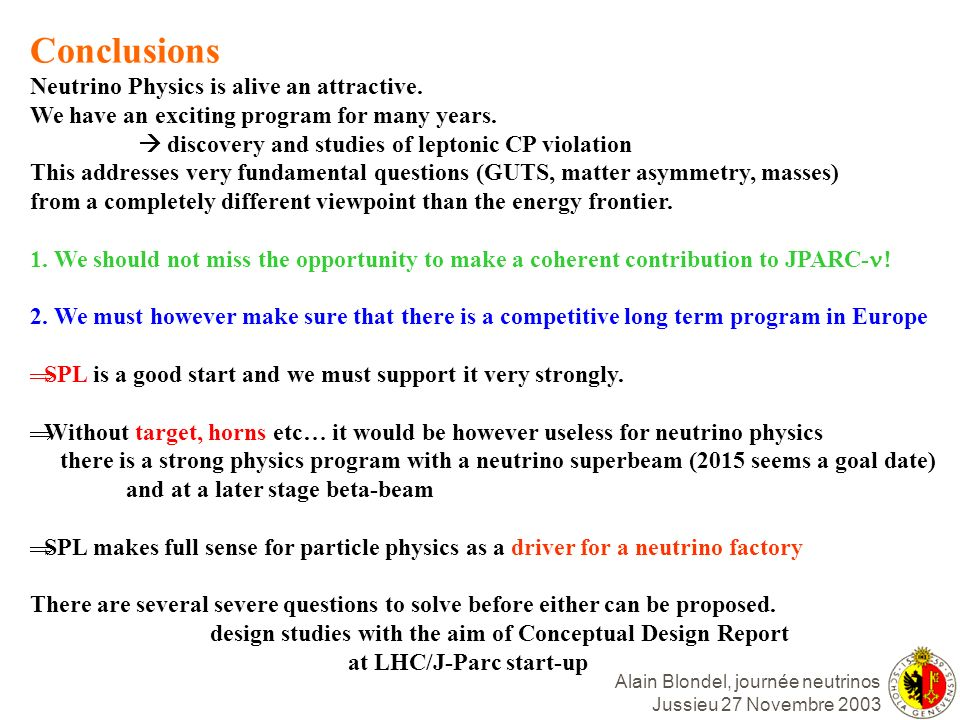 Alain Blondel, journée neutrinos Jussieu 27 Novembre 2003 Conclusions Neutrino Physics is alive an attractive. We have an exciting program for many ye