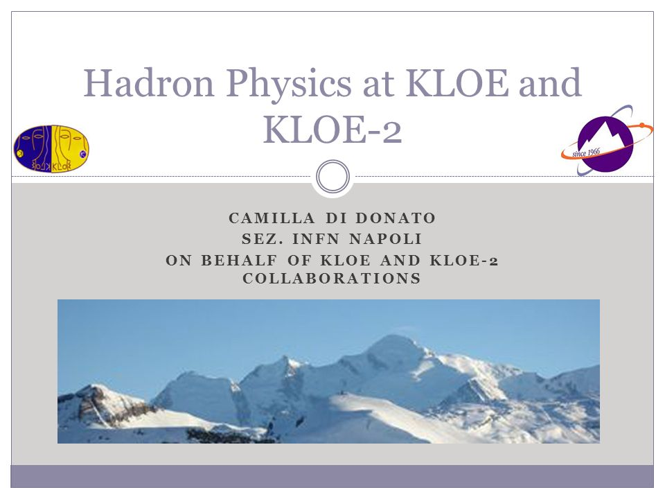 CAMILLA DI DONATO SEZ. INFN NAPOLI ON BEHALF OF KLOE AND KLOE-2 COLLABORATIONS Hadron Physics at KLOE and KLOE-2