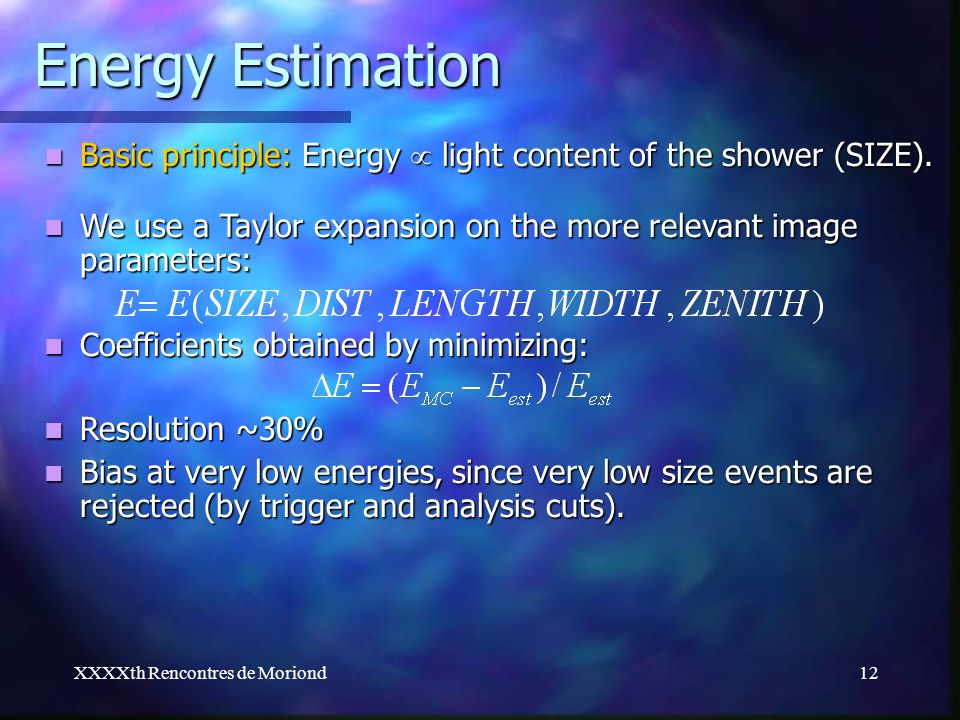 XXXXth Rencontres de Moriond12 Energy Estimation Basic principle: Energy light content of the shower (SIZE). Basic principle: Energy light content of