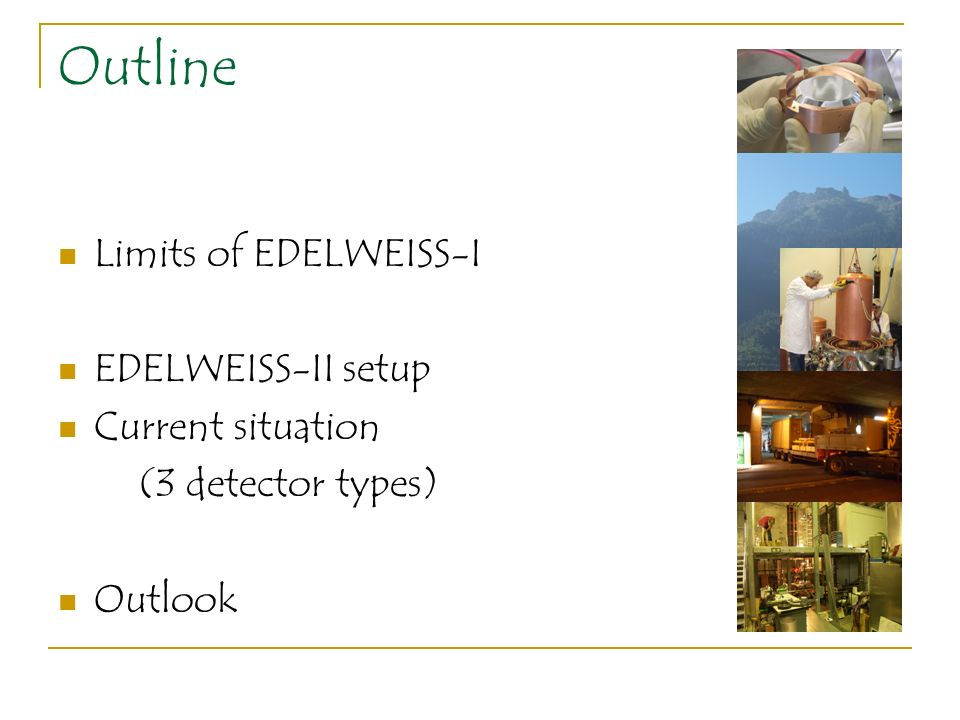 Outline Limits of EDELWEISS-I EDELWEISS-II setup Current situation (3 detector types) Outlook