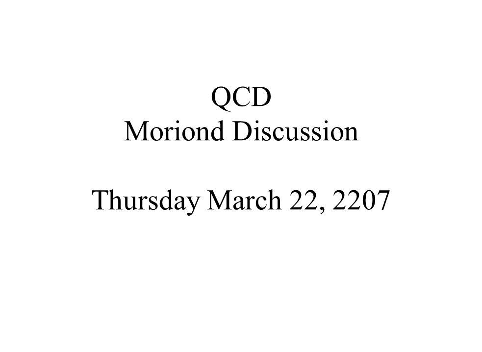 QCD Moriond Discussion Thursday March 22, 2207