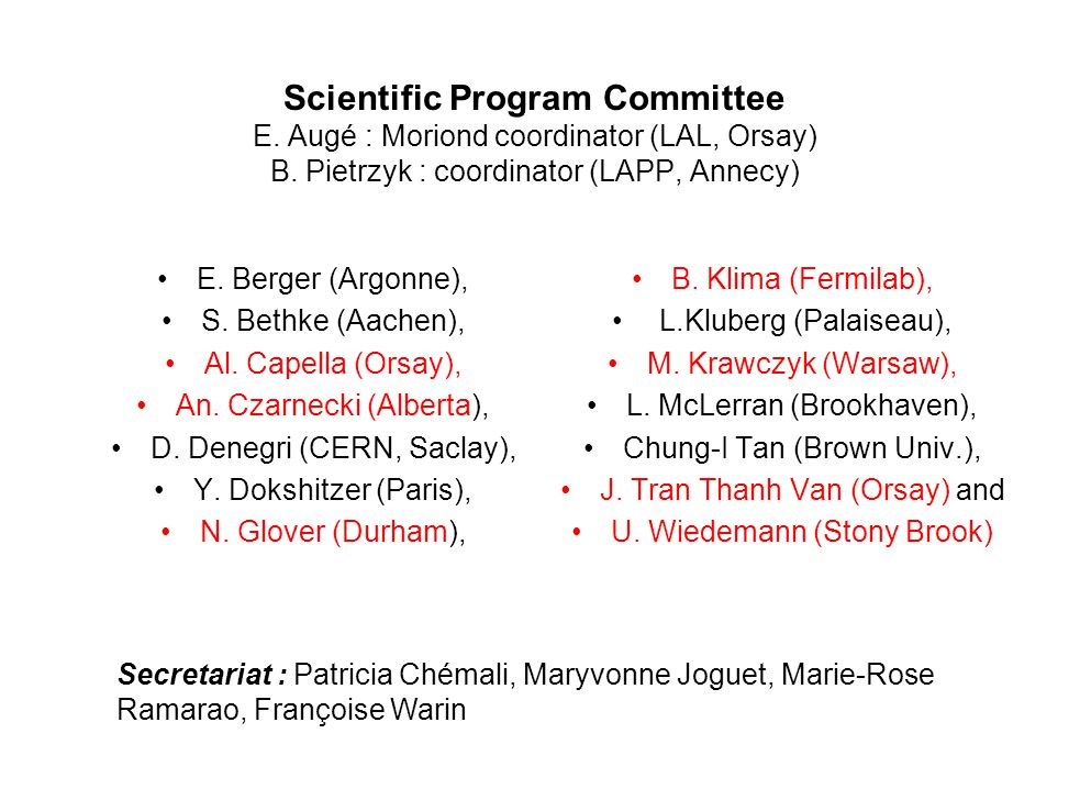 Scientific Program Committee E. Augé : Moriond coordinator (LAL, Orsay) B.