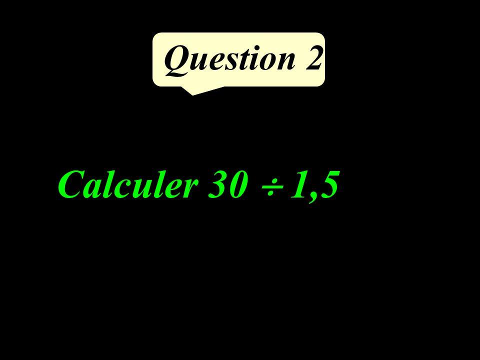 Question 2 Calculer 30 1,5