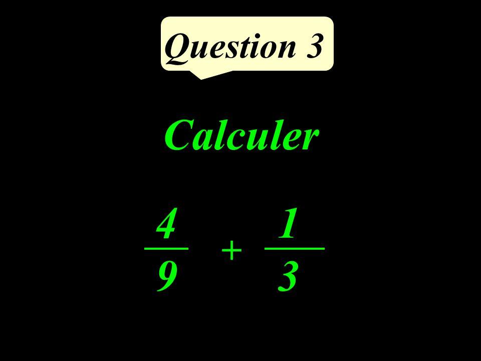 Question 3 Calculer 4949 1313 +